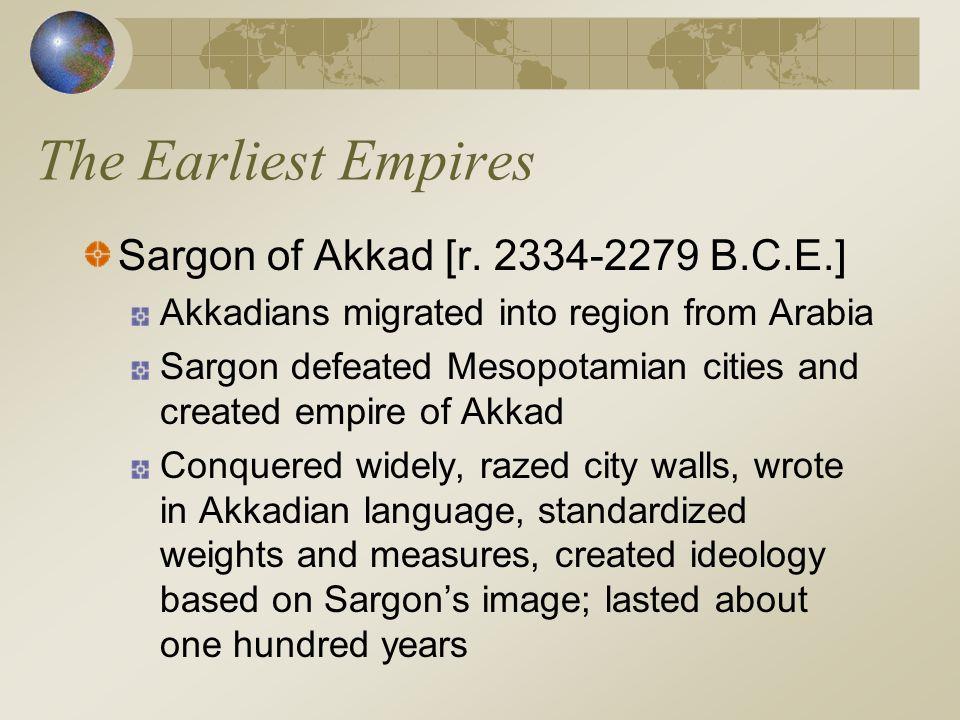 The Earliest Empires Sargon of Akkad [r. 2334-2279 B.C.E.]